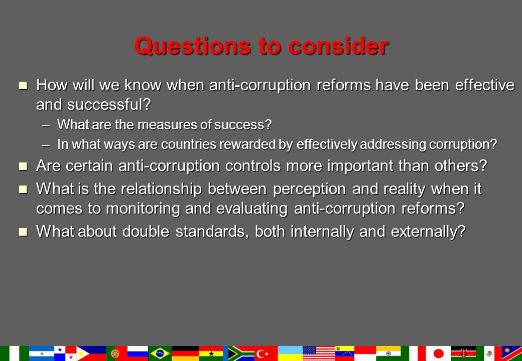Questions to consider How will we know when anti-corruption reforms have been effective and successful.