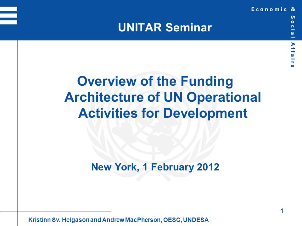 1 Overview of the Funding Architecture of UN Operational Activities for Development New York, 1 February 2012 UNITAR Seminar Kristinn Sv.