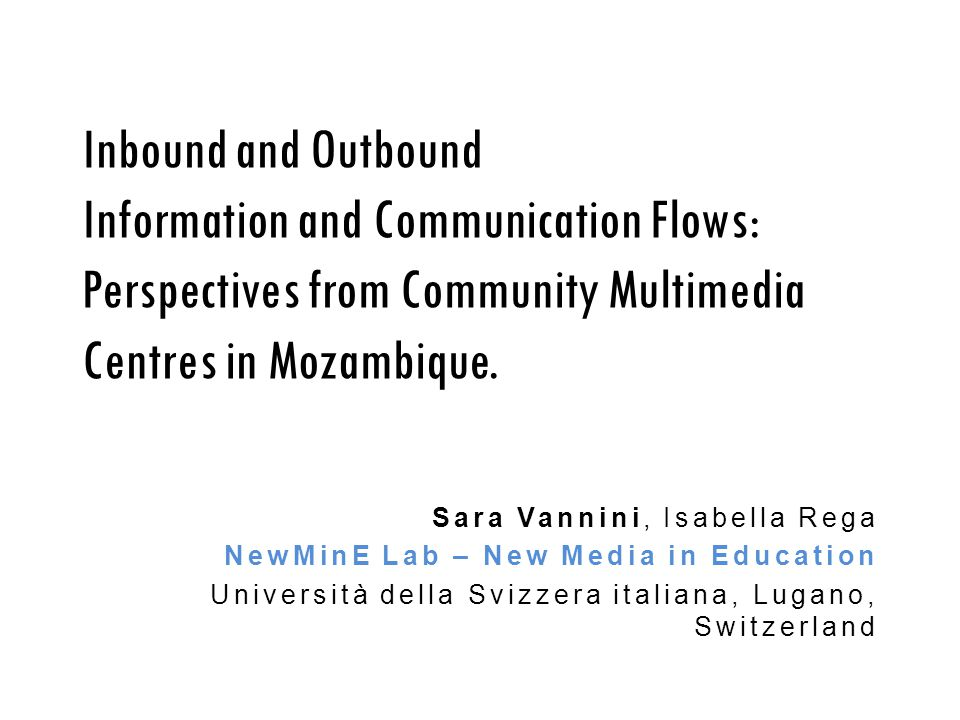 Inbound and Outbound Information and Communication Flows: Perspectives from Community Multimedia Centres in Mozambique. Sara Vannini, Isabella Rega Ne