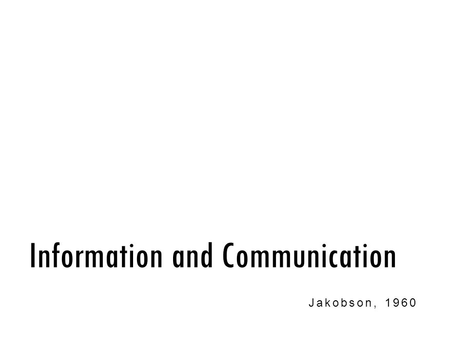 Information and Communication Jakobson, 1960