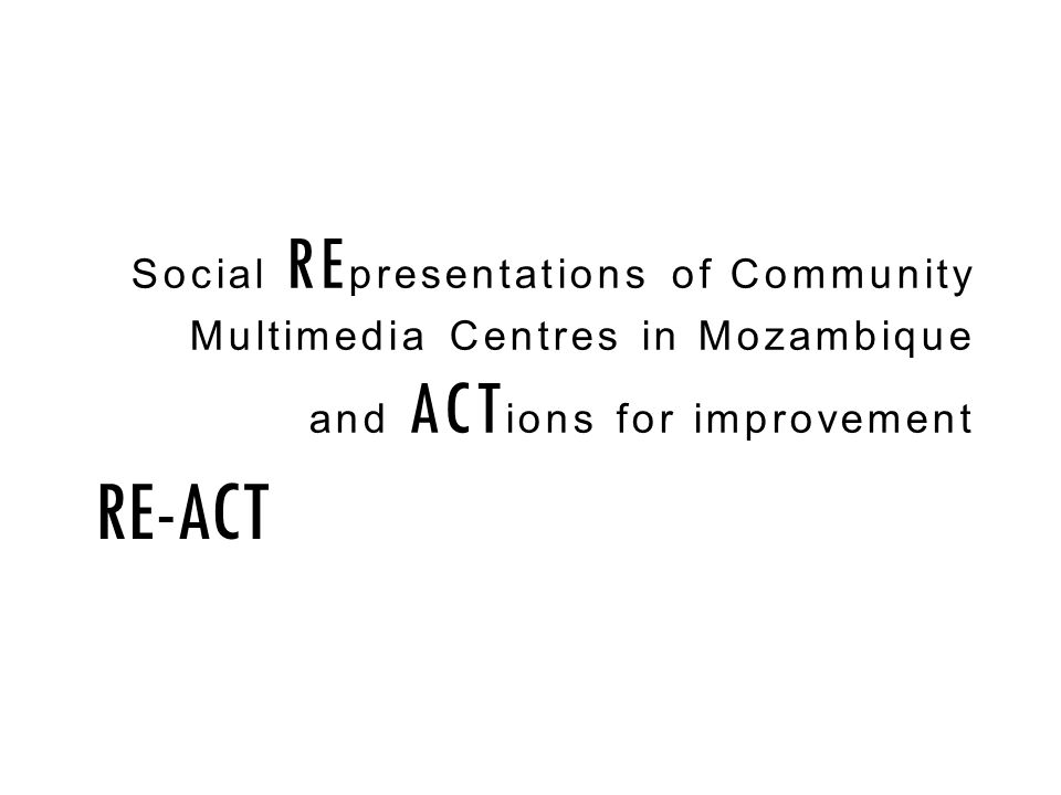 Social RE presentations of Community Multimedia Centres in Mozambique and ACT ions for improvement RE-ACT
