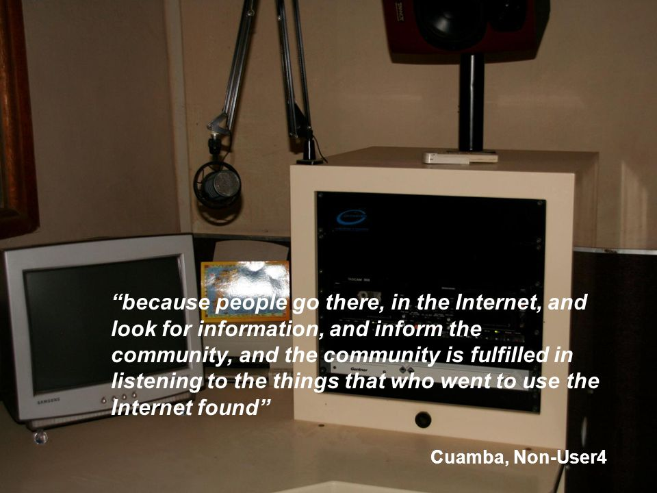 because people go there, in the Internet, and look for information, and inform the community, and the community is fulfilled in listening to the things that who went to use the Internet found Cuamba, Non-User4