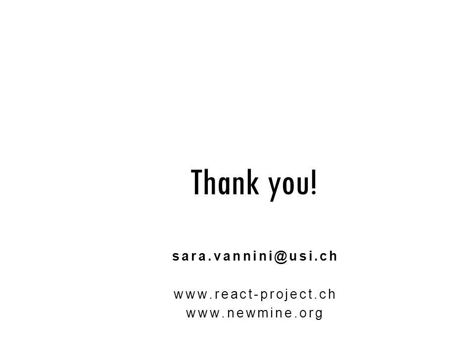 Thank you! sara.vannini@usi.ch www.react-project.ch www.newmine.org