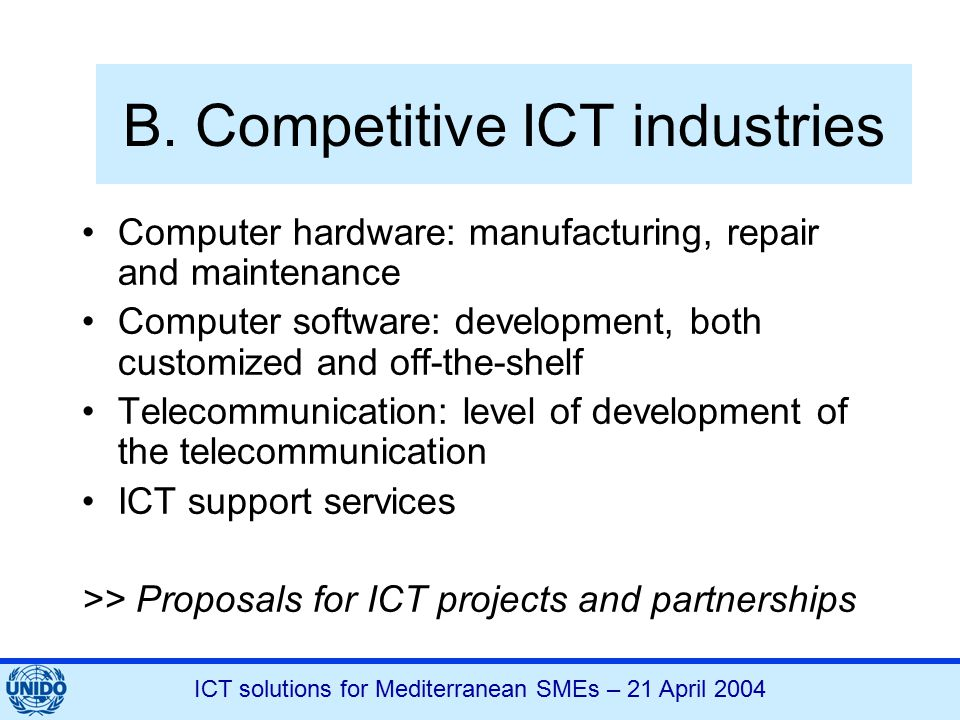 ICT solutions for Mediterranean SMEs – 21 April 2004 B. Competitive ICT industries Computer hardware: manufacturing, repair and maintenance Computer s