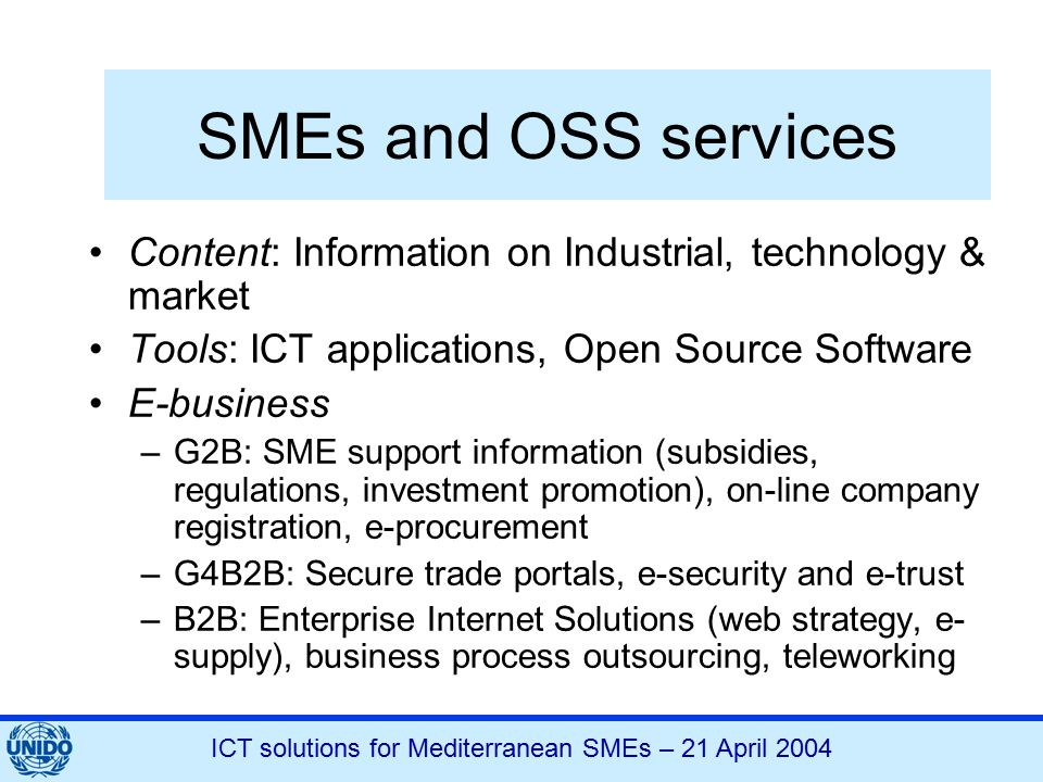ICT solutions for Mediterranean SMEs – 21 April 2004 SMEs and OSS services Content: Information on Industrial, technology & market Tools: ICT applicat
