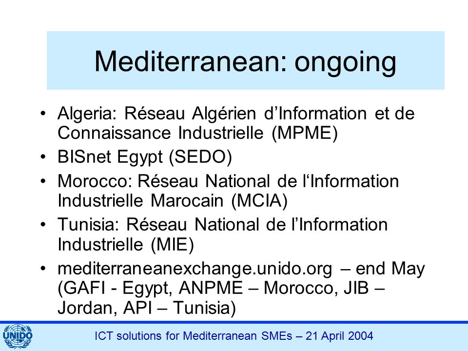 ICT solutions for Mediterranean SMEs – 21 April 2004 Mediterranean: ongoing Algeria: Réseau Algérien d'Information et de Connaissance Industrielle (MP