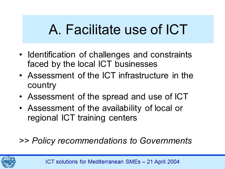 ICT solutions for Mediterranean SMEs – 21 April 2004 A. Facilitate use of ICT Identification of challenges and constraints faced by the local ICT busi
