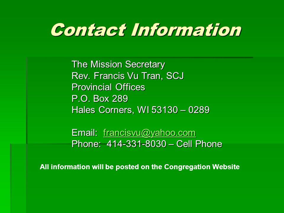 Contact Information The Mission Secretary Rev. Francis Vu Tran, SCJ Provincial Offices P.O. Box 289 Hales Corners, WI 53130 – 0289 Email: francisvu@ya