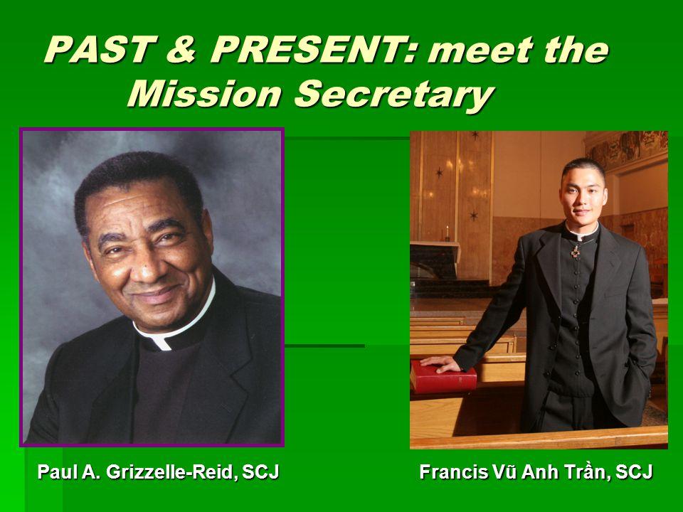 PAST & PRESENT: meet the Mission Secretary Francis Vũ Anh Trần, SCJ Paul A. Grizzelle-Reid, SCJ