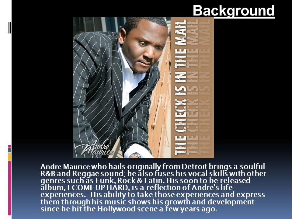 Andre Maurice  Andre` Maurice's attributes in the field of entertainment have proven to be a force beyond the man himself.