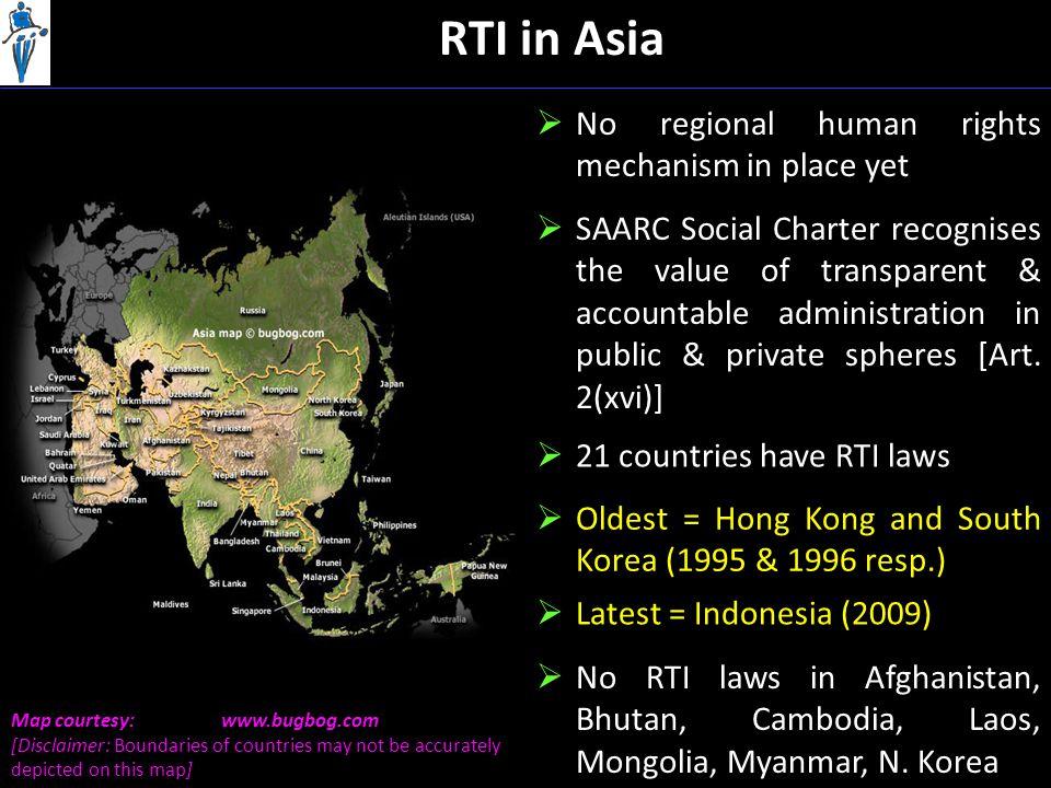 RTI in Asia  No RTI laws in Afghanistan, Bhutan, Cambodia, Laos, Mongolia, Myanmar, N.