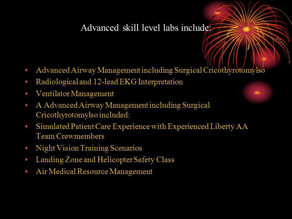 Advanced skill level labs include: Advanced Airway Management including Surgical Cricothyrotomylso Radiological and 12-lead EKG Interpretation Ventila