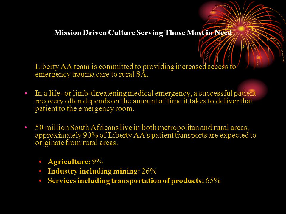 Mission Driven Culture Serving Those Most in Need Liberty AA team is committed to providing increased access to emergency trauma care to rural SA. In
