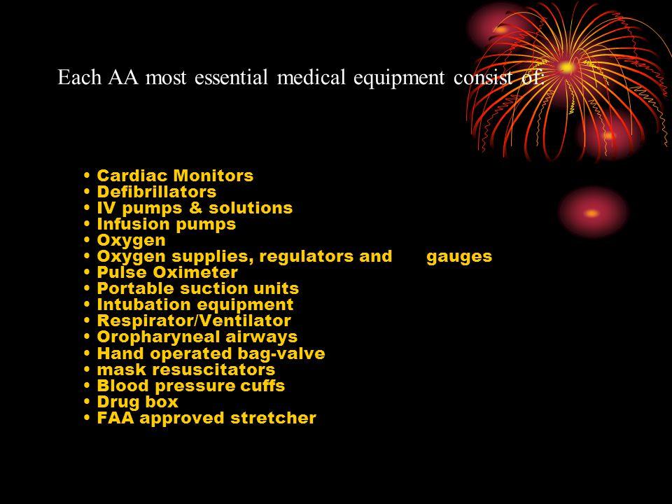Each AA most essential medical equipment consist of: Cardiac Monitors Defibrillators IV pumps & solutions Infusion pumps Oxygen Oxygen supplies, regul