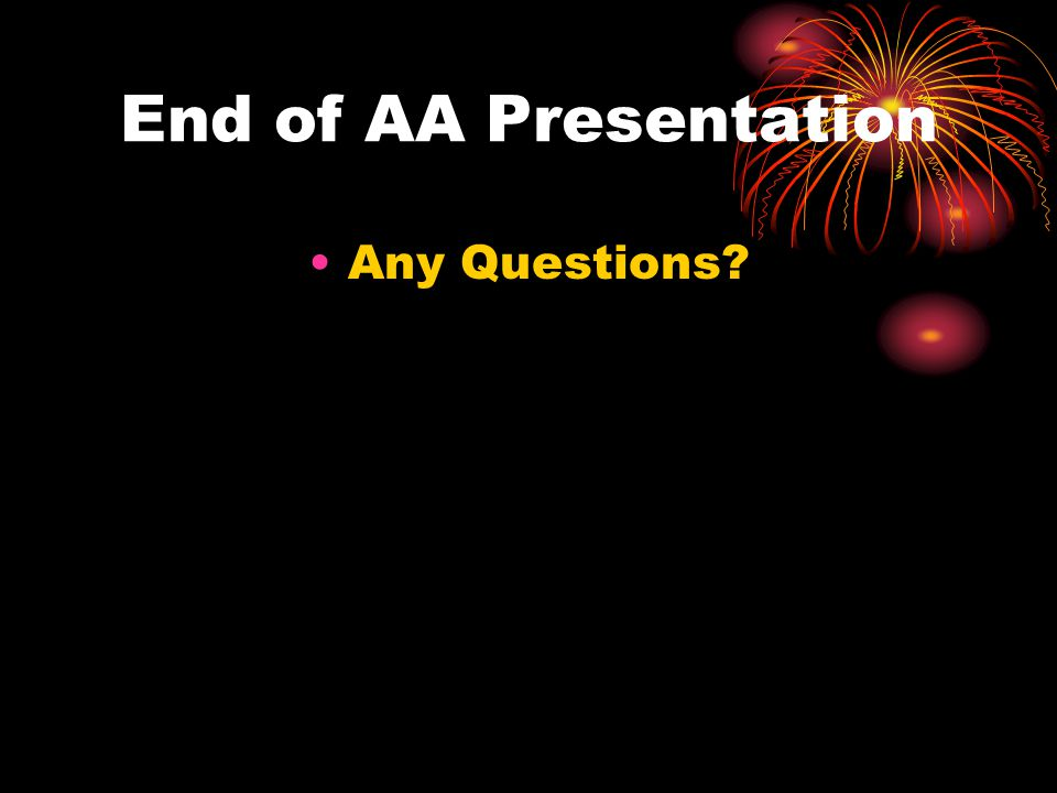 End of AA Presentation Any Questions?