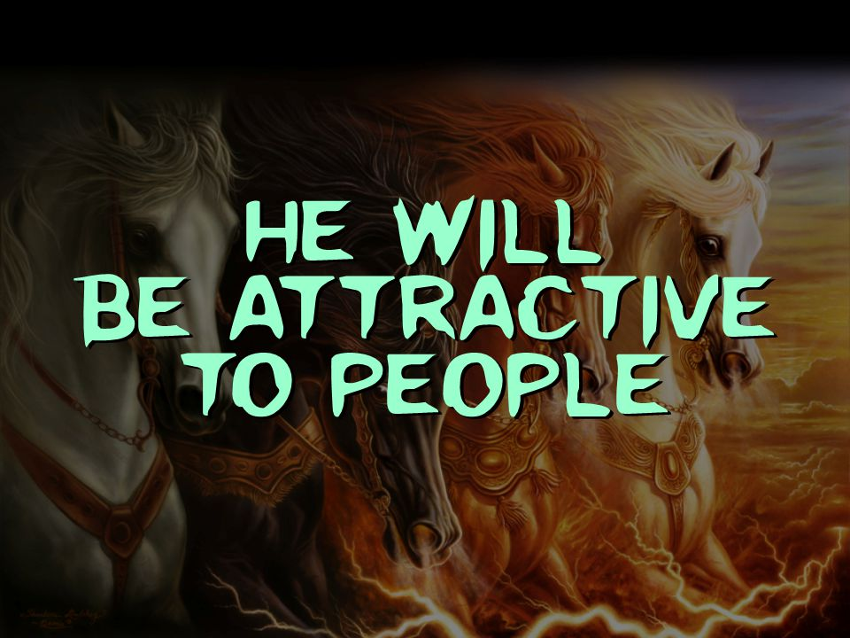He will be attractive to people