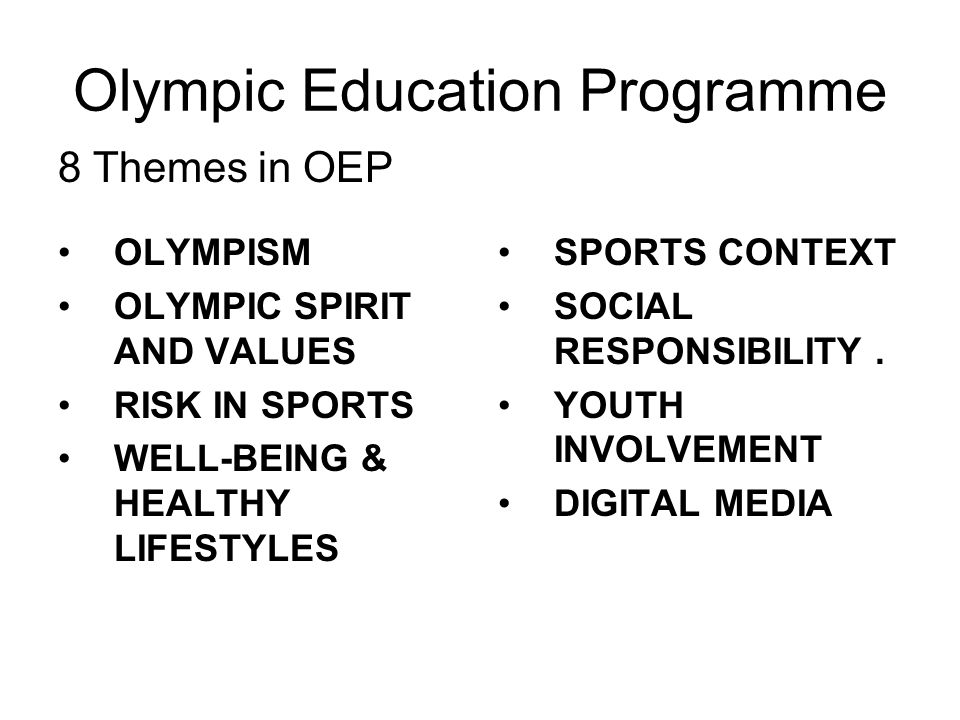 Olympic Education Programme OLYMPISM OLYMPIC SPIRIT AND VALUES RISK IN SPORTS WELL-BEING & HEALTHY LIFESTYLES SPORTS CONTEXT SOCIAL RESPONSIBILITY.