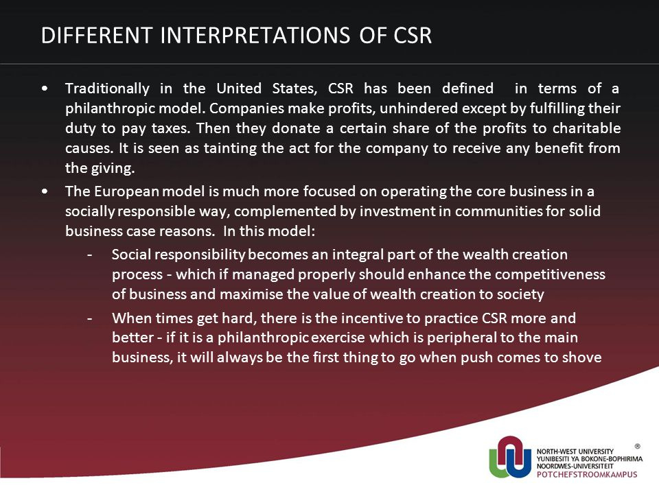 DIFFERENT INTERPRETATIONS OF CSR Traditionally in the United States, CSR has been defined in terms of a philanthropic model.