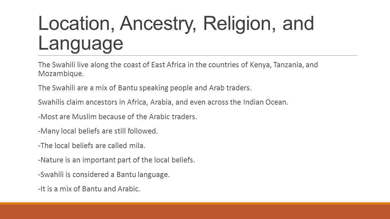Location, Ancestry, Religion, and Language The Swahili live along the coast of East Africa in the countries of Kenya, Tanzania, and Mozambique. The Sw