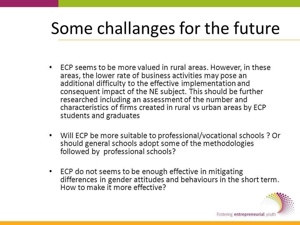 Some challanges for the future ECP seems to be more valued in rural areas.