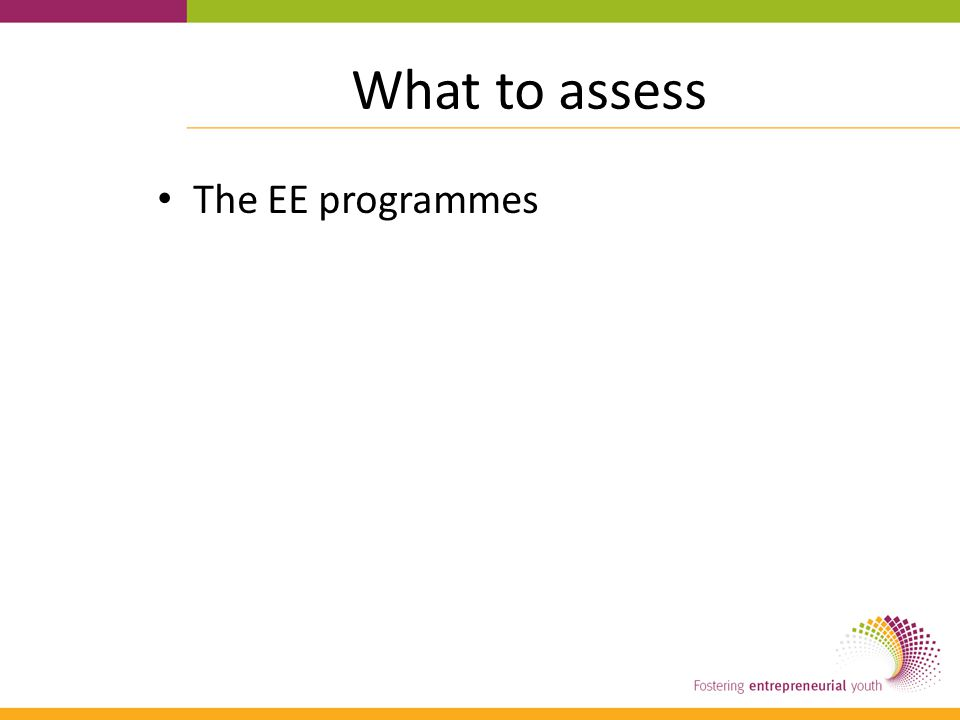 What to assess The EE programmes