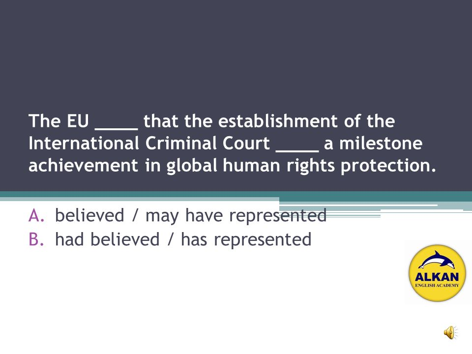 The EU ____ that the establishment of the International Criminal Court ____ a milestone achievement in global human rights protection.