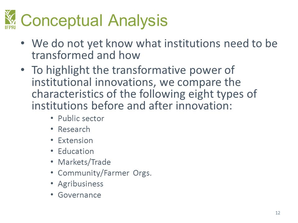 Conceptual Analysis We do not yet know what institutions need to be transformed and how To highlight the transformative power of institutional innovat