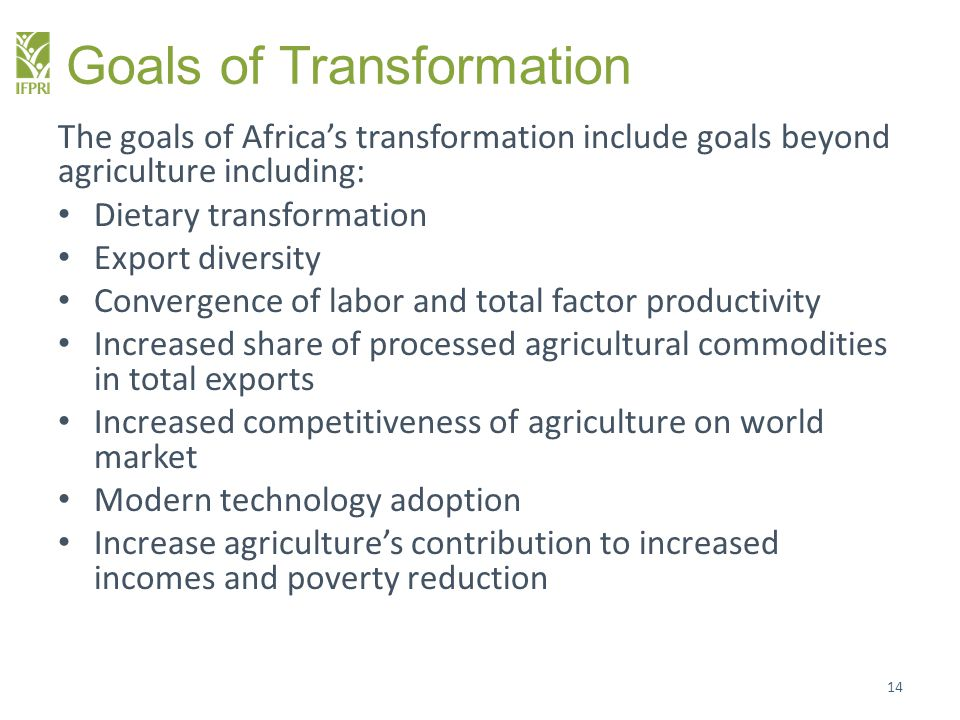 Goals of Transformation The goals of Africa's transformation include goals beyond agriculture including: Dietary transformation Export diversity Conve