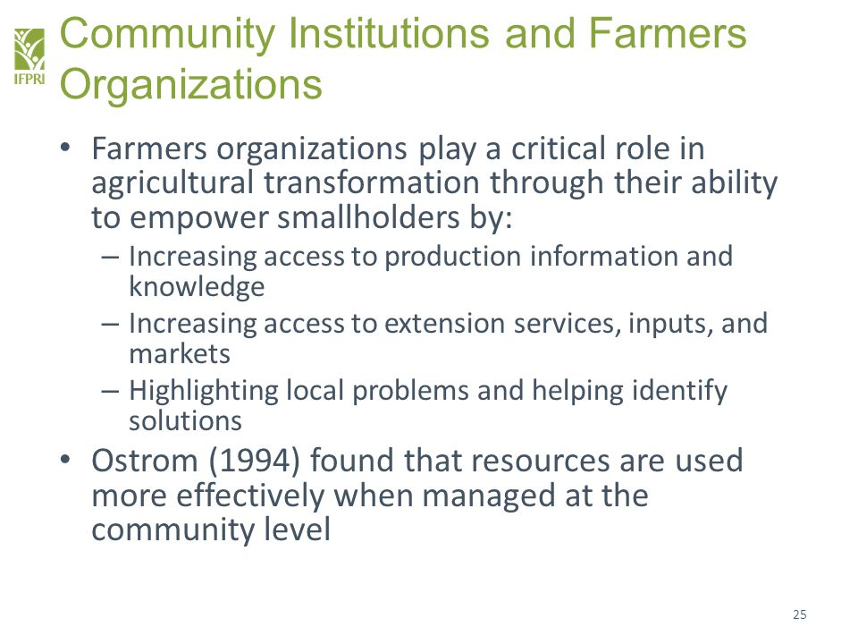 Community Institutions and Farmers Organizations Farmers organizations play a critical role in agricultural transformation through their ability to em