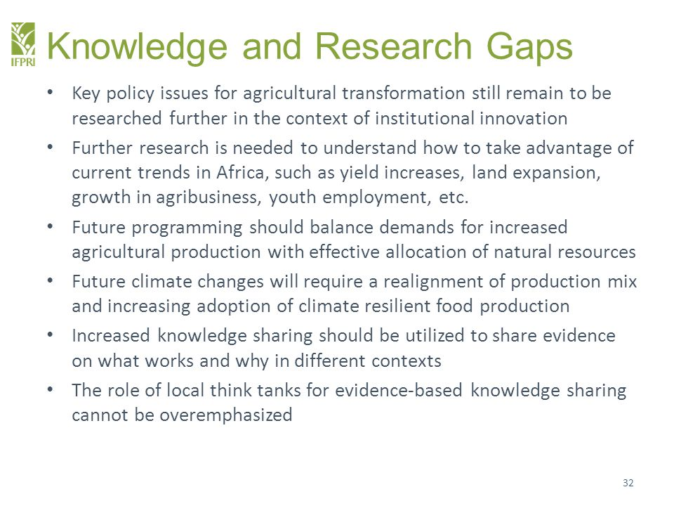 Knowledge and Research Gaps Key policy issues for agricultural transformation still remain to be researched further in the context of institutional in