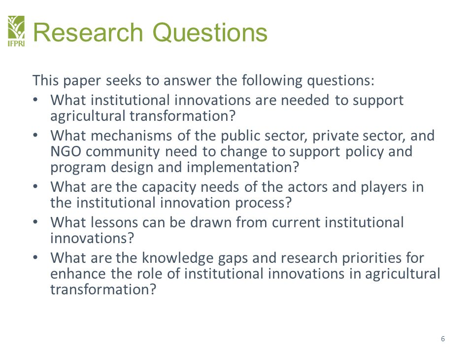 Research Questions This paper seeks to answer the following questions: What institutional innovations are needed to support agricultural transformatio