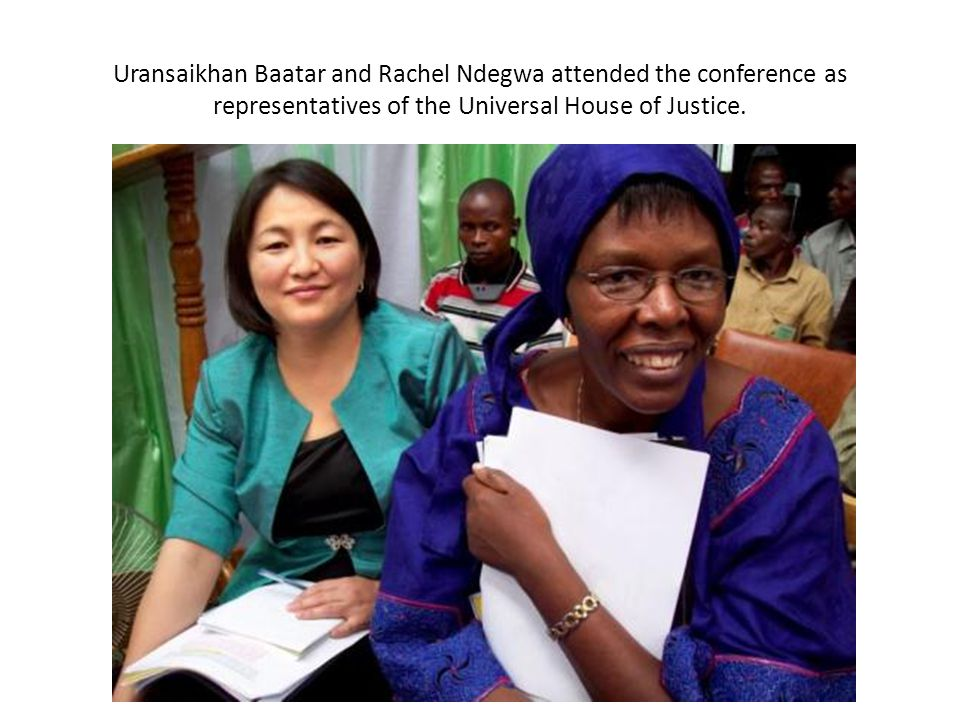 Uransaikhan Baatar and Rachel Ndegwa attended the conference as representatives of the Universal House of Justice.