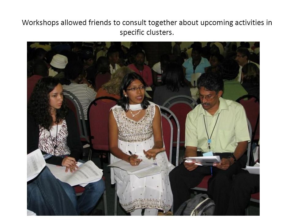 Workshops allowed friends to consult together about upcoming activities in specific clusters.
