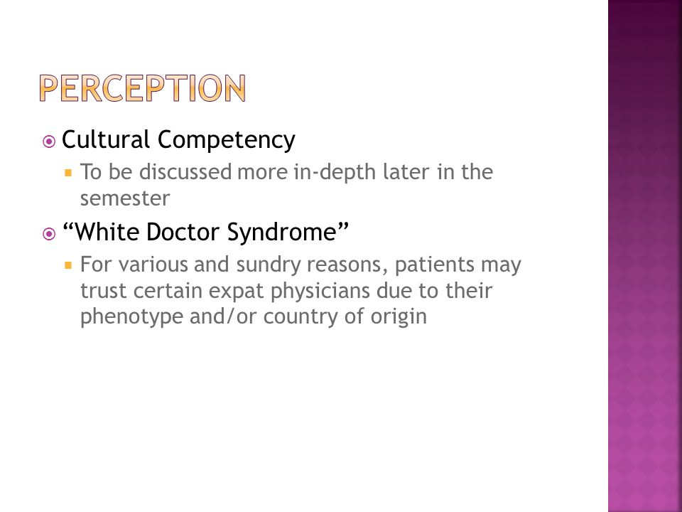  Cultural Competency  To be discussed more in-depth later in the semester  White Doctor Syndrome  For various and sundry reasons, patients may trust certain expat physicians due to their phenotype and/or country of origin