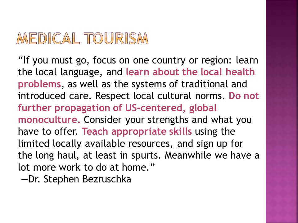 If you must go, focus on one country or region: learn the local language, and learn about the local health problems, as well as the systems of traditional and introduced care.
