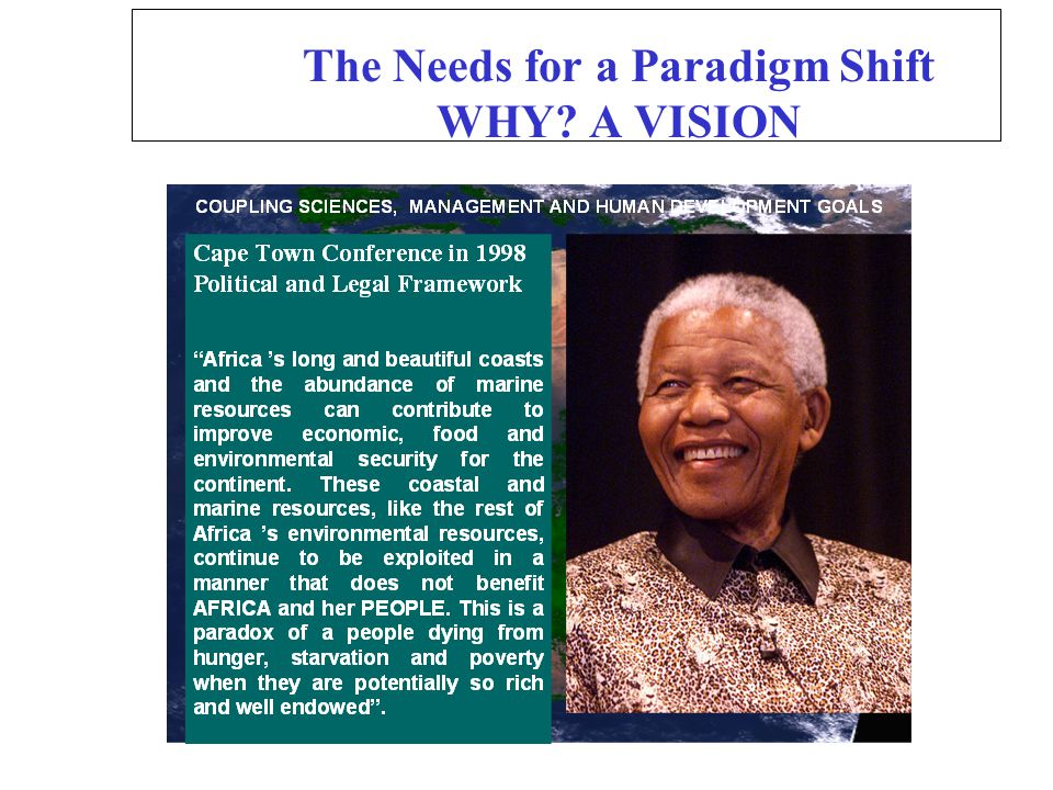 The Needs for a Paradigm Shift WHY? A VISION