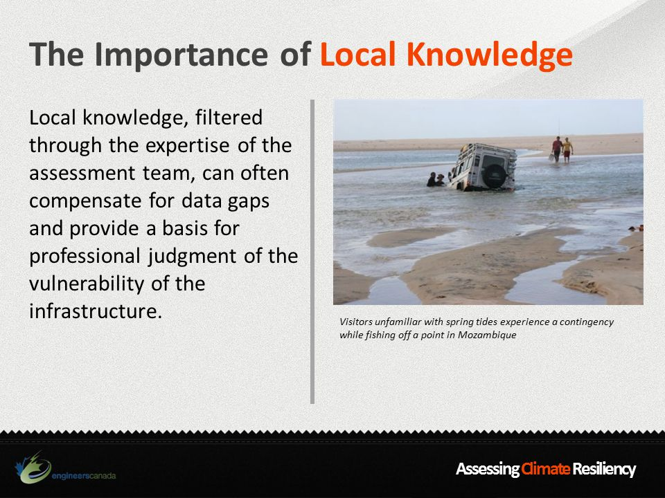 Assessing Climate Resiliency The Importance of Local Knowledge Local knowledge, filtered through the expertise of the assessment team, can often compe