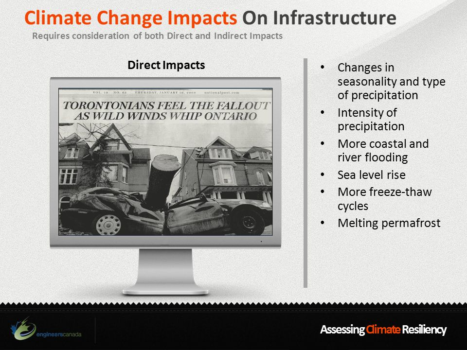 Assessing Climate Resiliency Climate Change Impacts On Infrastructure Requires consideration of both Direct and Indirect Impacts Changes in seasonalit