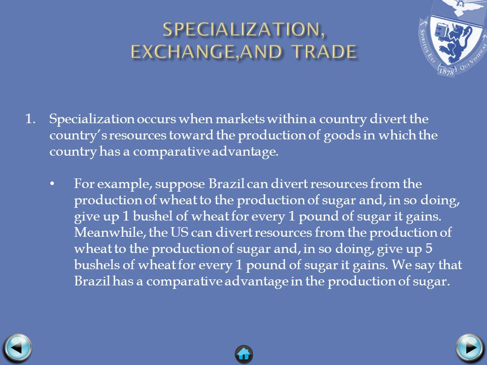 1.Specialization occurs when markets within a country divert the country's resources toward the production of goods in which the country has a comparative advantage.