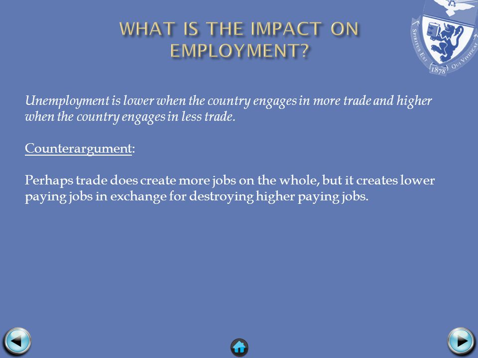 Unemployment is lower when the country engages in more trade and higher when the country engages in less trade.