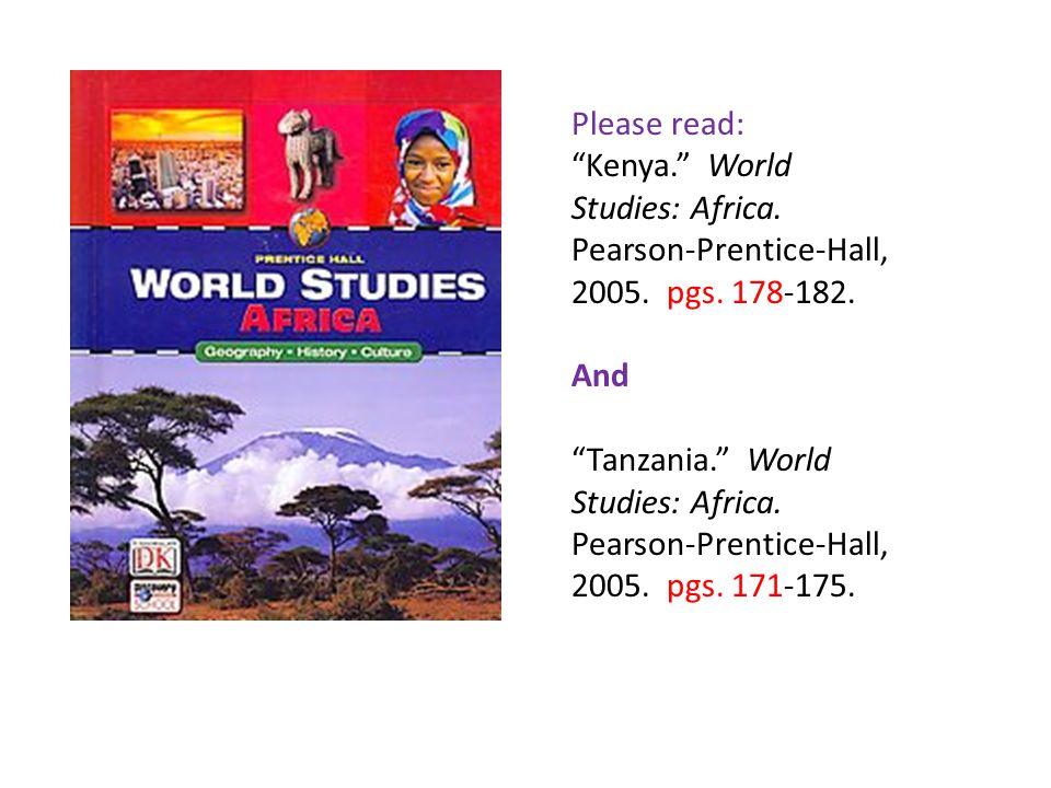 Please read: Kenya. World Studies: Africa. Pearson-Prentice-Hall, 2005.