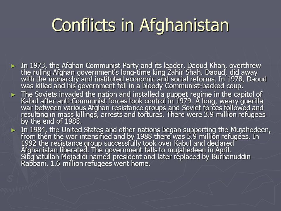 Conflicts in Afghanistan ► However, the liberation period was short and in 1996 the Taliban militia seized control of the capitol city and implemented fundamentalist Islamic law, barring women from work and education.