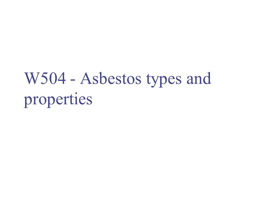 W504 - Asbestos types and properties