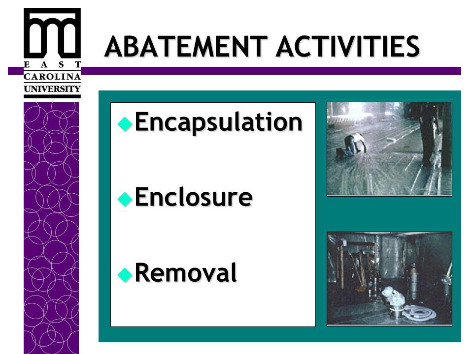ABATEMENT ACTIVITIES  Encapsulation  Enclosure  Removal