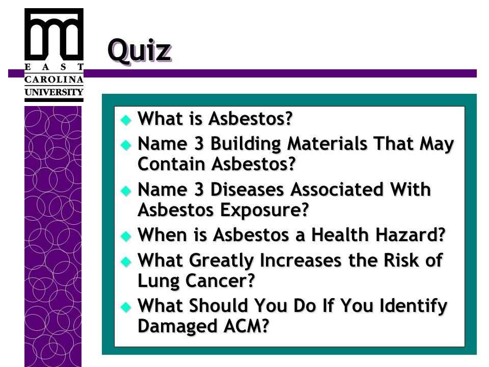 QuizQuiz  What is Asbestos?  Name 3 Building Materials That May Contain Asbestos?  Name 3 Diseases Associated With Asbestos Exposure?  When is Asb