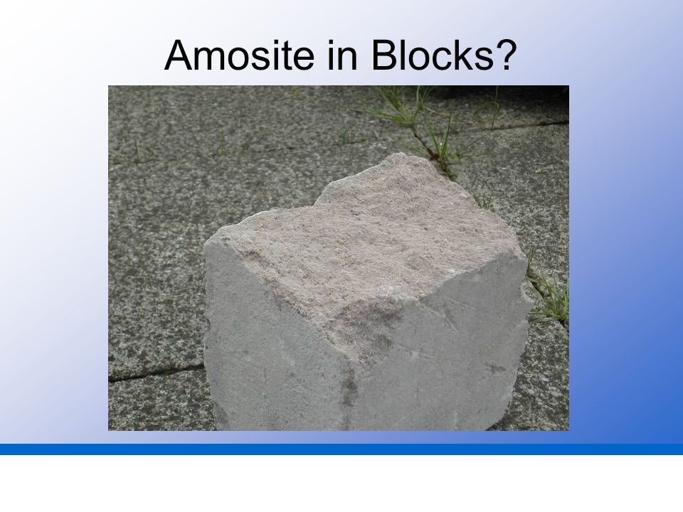Amosite in Blocks?