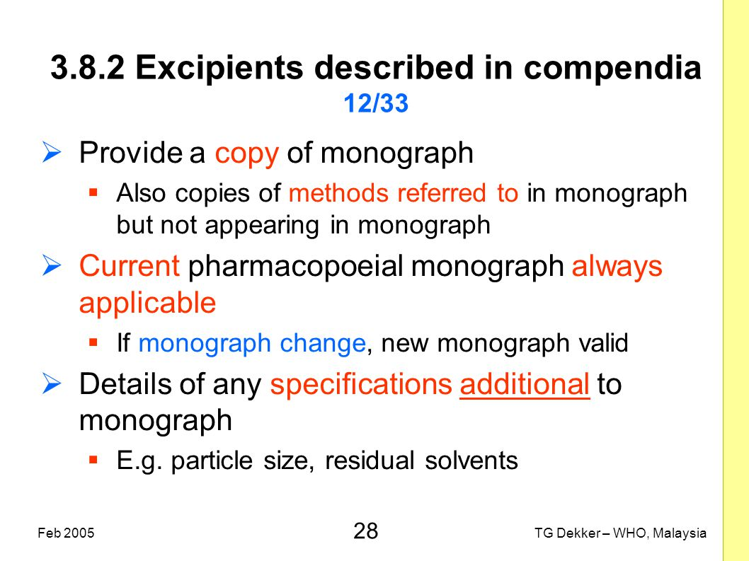 28 TG Dekker – WHO, MalaysiaFeb 2005 3.8.2 Excipients described in compendia 12/33  Provide a copy of monograph  Also copies of methods referred to