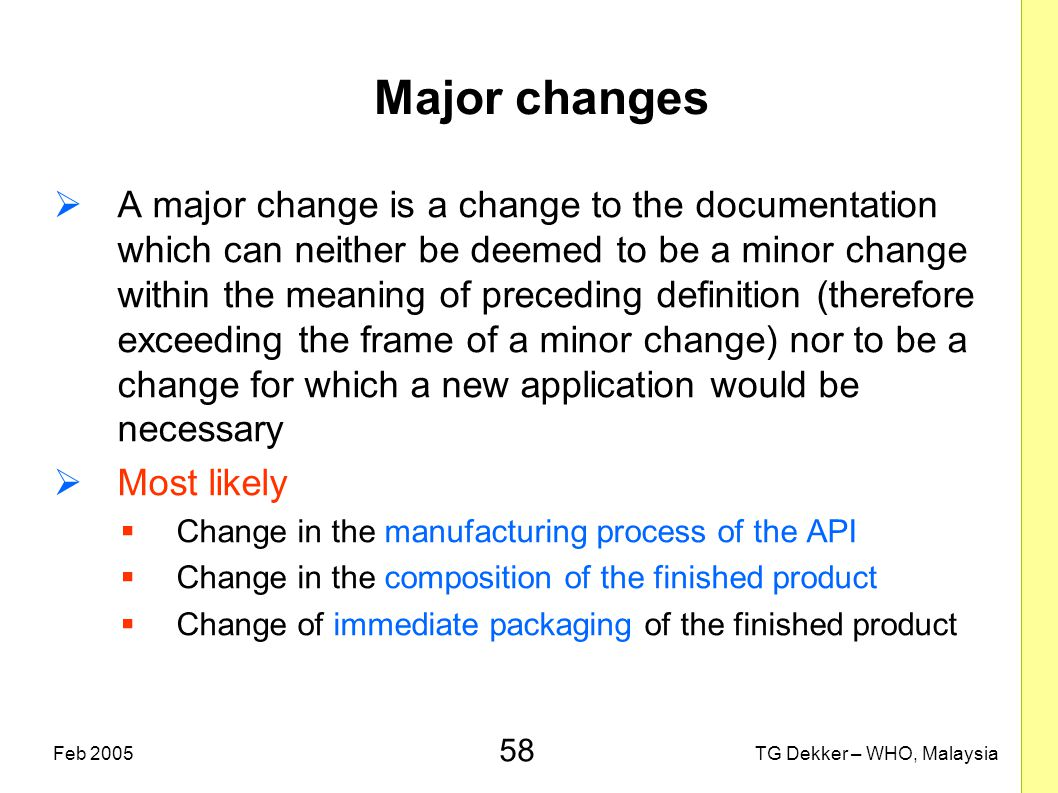 58 TG Dekker – WHO, MalaysiaFeb 2005 Major changes  A major change is a change to the documentation which can neither be deemed to be a minor change