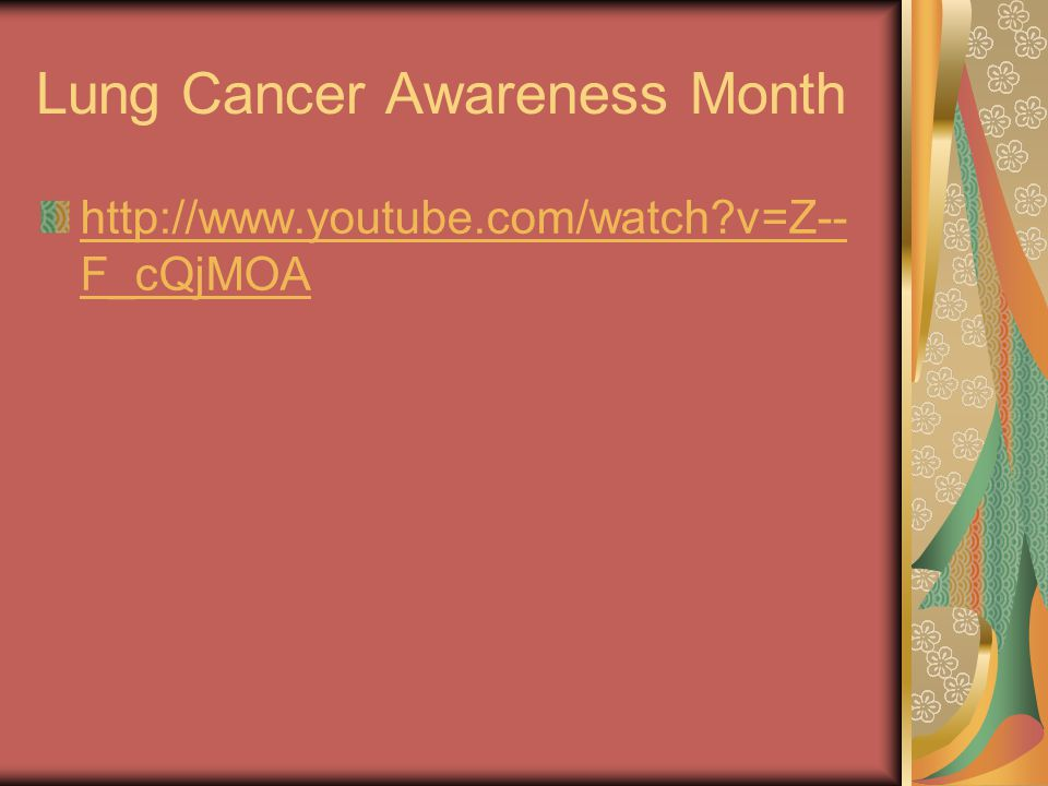 Lung Cancer Awareness Month http://www.youtube.com/watch?v=Z-- F_cQjMOA
