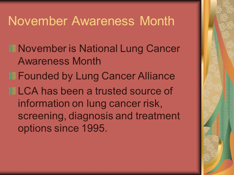 November Awareness Month November is National Lung Cancer Awareness Month Founded by Lung Cancer Alliance LCA has been a trusted source of information